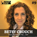 "# 9: Improv, Curiosity, & ""Yes…. And"" with Betsy Crouch"