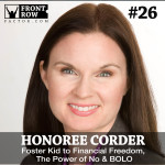 #26 Foster Kid to Financial Freedom, The Power of No & BOLO with Author Honoree Corder