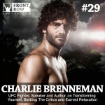 """#29: UFC Fighter, Speaker and Author Charlie """"The Spaniard"""" Brenneman on Transforming Yourself, Battling The Critics and Earned Relaxation"""