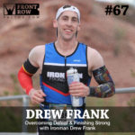 #67: Overcoming Defeat & Finishing Strong with Ironman Drew Frank