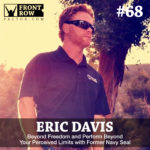 #68: Beyond Freedom and Perform Beyond Your Perceived Limits with Former Navy Seal Eric Davis