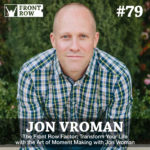 #79: Front Row Factor: Transform Your Life with the Art of Moment Making