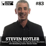 #83: Stealing Fire, Finding Flow, and Hurling Down Mountains with Bestselling Author Steven Kotler