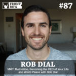 #87: MWF Motivation, Becoming the CEO of Your Life and World Peace with Rob Dial