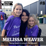 #8: Recipient Highlight: Facing Death & Living In the Moment with Front Row Recipient Melissa Weaver