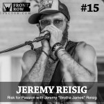 "#15 Risk for Passion with Jeremy ""Brotha James"" Reisig"