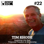 #22 Grabbing Life Big, Financial Freedom & Mentorship with Tim Rhode, Founder of 1Life Community