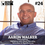 #24 Reinvesting, Hanging with Dave Ramsey, Success & Significance with Aaron Walker