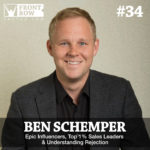 #34: Epic Influencers, Top 1% Sales Leaders & Understanding Rejection with Ben Schemper, Co-Founder of EpicImpact.com