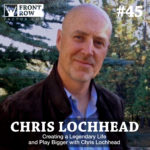 #45: Creating a Legendary Life and Play Bigger with Chris Lochhead