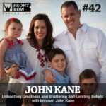 #42: Unleashing Greatness and Shattering Self-Limiting Beliefs with Ironman John Kane
