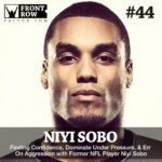 #44: Finding Confidence, Dominate Under Pressure, & Err On Aggression with Former NFL Player Niyi Sobo