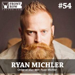 Ryan Michler - Order of Man - Front Row Factor - Jon Vroman