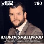 #60: Bourbon, Bold Moves & Radical Generosity with Gastronaut & Front Row Foundation Chairman Andrew Smallwood