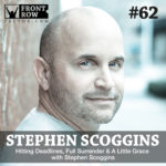 #62: Hitting Deadlines, Full Surrender & A Little Grace with Stephen Scoggins