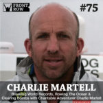 #75: Breaking World Records, Rowing The Ocean & Clearing Bombs with Charitable Adventurer Charlie Martell