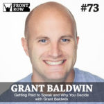 #73: Getting Paid to Speak & Why You Decide with Grant Baldwin