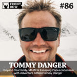 #86: Beyond Your Body, MTJM & Escaping Papua Indonesia with Adventure Athlete Tommy Danger