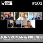 #101: 101 Celebration with Front Row Founder Jon Vroman