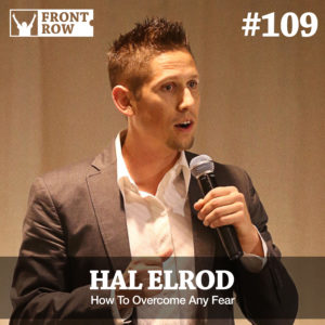 Hal Elrod - Front Row Factor - Overcome Fear