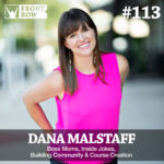 #113: Boss Moms, Inside Jokes, Building Community & Course Creation with Dana Malstaff