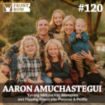 #120: Turning Millions Into Memories and Flipping Prison into Purpose & Profits