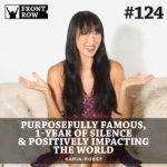 #124: Purposefully Famous, 1-Year of Silence, & Positively Impacting the World