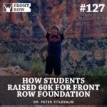 #127: How Students Raised 60k for Front Row Foundation