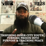 #128: Inspiring Inner City Youth, Turning Prison into Purpose & Teaching Peace
