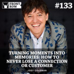 #134: Turning Moments Into Memories: How to Never Lose a Connection or Customer