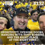 #132: #Positivity, Opening Doors, Hanging with Tony Robbins and the Right Place at the Right Time