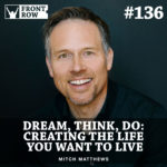 #136: Dream, Think, Do: Creating the Life You Want to Live