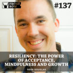 #137: Resiliency: The Power of Acceptance, Mindfulness and Growth