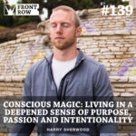 #139: Conscious Magic: Living In Wonder Through a Deepened Sense of Purpose, Passion and Intentionality
