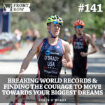 #141: Breaking World Records: Finding the Courage to Move Towards Your Biggest Dreams, and Inspiring Millions Along the Way