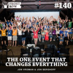 #140: One Event That Changes Everything:  Join the Front Row Family Summit