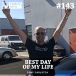 #143: Best Day of my Life with Tony Carlston
