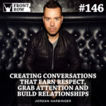#146: Creating Conversations that Earn Respect, Grab Attention and Build Relationships