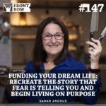 #147: Funding Your Dream Life: Recreate the Story that Fear is Telling You and Begin Living on Purpose