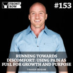#153: Running Towards Discomfort: Using Pain as Fuel for Growth and Purpose