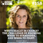 #158: Who's Really In Charge? Exploring the Challenge of Knowing When to Surrender, and When to Fight