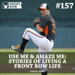 #157: Use Me & Amaze Me: Stories of Living a Front Row Life