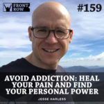 #159: Avoid Addiction – Heal Your Pain and Find Your Personal Power